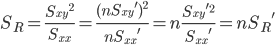 \displaystyle S_R = \frac{{S_{xy}}^2}{S_{xx}} = \frac{({nS_{xy}}')^2}{{nS_{xx}}'} = n \frac{{S_{xy}}'^2}{{S_{xx}}'} = n {S_R}'
