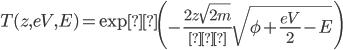 \displaystyle T(z, eV, E) = \exp \left ( -\frac{2z \sqrt{2m}}{ℏ} \sqrt{\phi + \frac{eV}{2}-E} \right )