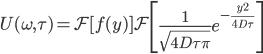 \displaystyle U(\omega,\tau) = \mathcal{F} [f(y)] \mathcal{F} \left[ \frac{1}{\sqrt{4D\tau\pi}} e^{-\frac{y^2}{4D\tau}} \right]