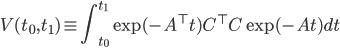 \displaystyle V(t_0, t_1) \equiv \int_{t_0}^{t_1} \exp (-A^\top t) C^\top C \exp (-A t) dt