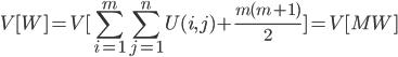 \displaystyle V[W] = V[\sum_{i=1}^{m}\sum_{j=1}^{n}U(i,j)+\frac{ m(m+1) }{2}] = V[MW]