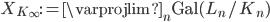 \displaystyle X_{K_\infty} := \varprojlim_{n}\mathrm{Gal}(L_n/K_n)