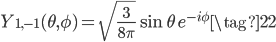 \displaystyle Y_{1, -1}(\theta, \phi) = \sqrt{\frac{3}{8\pi}} \sin\theta \, e^{-i\phi} \tag{22}