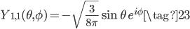 \displaystyle Y_{1, 1}(\theta, \phi) = -\sqrt{\frac{3}{8\pi}} \sin\theta \, e^{i\phi} \tag{23}