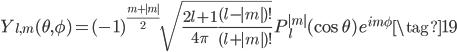 \displaystyle Y_{l, m}(\theta, \phi) = (-1)^{\frac{m+|m|}{2}} \sqrt{\frac{2l+1}{4\pi} \frac{(l-|m|)!}{(l+|m|)!}} \, P_l^{|m|}(\cos \theta)\, e^{im\phi} \tag{19}