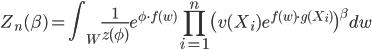 \displaystyle Z_n(\beta) = \int_W  \frac{1}{z(\phi)} e^{\phi \cdot f(w)} \prod_{i=1}^n \bigl( v(X_i) e^{f(w) \cdot g(X_i)} \bigr)^{\beta} dw