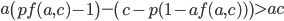\displaystyle a\left(pf(a,c)-1\right)-\left(c-p(1-af(a, c))\right) \gt ac