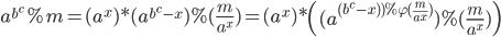 \displaystyle a^{b^c} \% m = (a^x)*(a^{b^c-x}) \% (\frac{m}{a^x}) = (a^x)*\left( (a^{(b^c-x)) \% \varphi(\frac{m}{a^x})}) \% (\frac{m}{a^x}) \right)