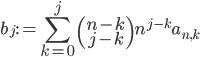 \displaystyle b _ j := \sum _ {k=0} ^ j\begin{pmatrix}n-k \\ j - k \end{pmatrix} n ^ {j - k} a _ {n, k}