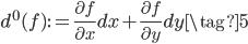 \displaystyle d^0(f) := \frac{\partial f}{\partial x}dx + \frac{\partial f}{\partial y}dy \tag{5}