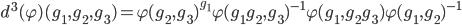 \displaystyle d^3(\varphi)(g_1, g_2, g_3) = \varphi(g_2, g_3)^{g_1}\varphi(g_1 g_2, g_3)^{-1}\varphi(g_1,  g_2 g_3) \varphi(g_1, g_2)^{-1}