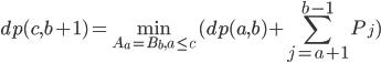 \displaystyle dp(c,b+1) = \min_{A_a=B_b, a\le c}(dp(a,b) + \sum_{j=a+1}^{b-1} P_j )