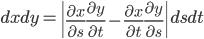 \displaystyle dx dy = \left| \frac{\partial x}{\partial s}\frac{\partial y}{\partial t} - \frac{\partial x}{\partial t}\frac{\partial y}{\partial s} \right| ds dt