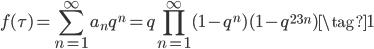 \displaystyle f(\tau) = \sum_{n=1}^{\infty} a_n q^n = q\prod_{n=1}^{\infty} (1-q^n)(1-q^{23n}) \tag{1}