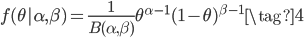 \displaystyle f(\theta | \alpha,\beta) = \frac{1}{B(\alpha,\beta)}\theta^{\alpha-1}(1-\theta)^{\beta-1} \tag{4}