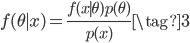 \displaystyle f(\theta\mid x)=\frac{f(x\mid \theta)p(\theta)}{p(x)} \tag{3}