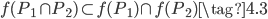 \displaystyle f(P_1 \cap P_2) \subset f(P_1) \cap f(P_2) \tag{4.3}