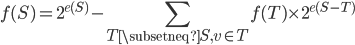\displaystyle f(S) = 2^{e(S)} - \sum_{T \subsetneq S, v \in T} f(T) \times 2^{e(S - T)}