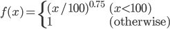 \displaystyle f(x) = \begin{cases} (x / 100)^{0.75}  & (x < 100) \\ 1 & ({\rm otherwise}) \end{cases}