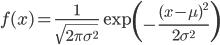 \displaystyle f(x) = \frac{1}{\sqrt{2 \pi \sigma^2}} \exp \left( - \frac{(x-\mu)^2}{2\sigma^2}\right)