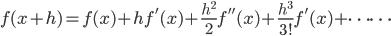 \displaystyle f(x+h) = f(x) + hf'(x) + \frac{h^2}{2}f''(x) + \frac{h^3}{3!}f'(x) + \cdots\cdots