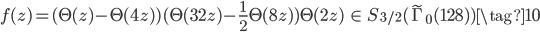 \displaystyle f(z) = (\Theta(z) - \Theta(4z))(\Theta(32z) - \frac{1}{2}\Theta(8z))\Theta(2z) \; \in \; S_{3/2}(\tilde{\Gamma}_0(128)) \tag{10}