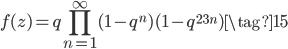 \displaystyle f(z) = q \prod_{n=1}^{\infty} (1-q^n)(1-q^{23n}) \tag{15}