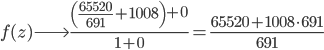 \displaystyle f(z) \longrightarrow \frac{ \left(\frac{65520}{691} + 1008\right) + 0}{ 1 + 0} = \frac{65520 + 1008\cdot 691}{691}