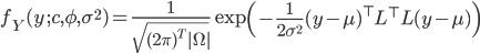 \displaystyle f_Y(y \, ; c, \phi, \sigma^2) = \frac{1}{ \sqrt{ (2 \pi)^T | \Omega | } } \exp \left( - \frac{1}{2 \sigma^2} (y - \mu)^\top L^\top L  (y - \mu)\right)