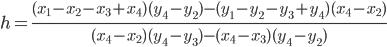\displaystyle h = \frac{(x_1-x_2-x_3+x_4)(y_4-y_2)-(y_1-y_2-y_3+y_4)(x_4-x_2)}{(x_4-x_2)(y_4-y_3)-(x_4-x_3)(y_4-y_2)}
