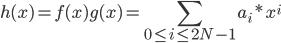 \displaystyle h(x)=f(x)g(x)=\sum_{0 \le i \le 2N-1} a_i*x^i
