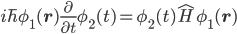 \displaystyle i\hbar \phi_1({\bf r}) \frac{\partial }{\partial t} \phi_2(t) = \phi_2(t) \hat{H} \phi_1({\bf r})