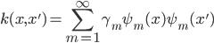 \displaystyle k(x, x') = \sum_{m=1}^{\infty} \gamma_m \psi_m(x) \psi_m(x')