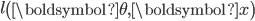 \displaystyle l \left({\boldsymbol \theta}, {\boldsymbol x} \right)