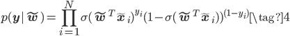 \displaystyle p({\bf y}| \tilde{{\bf w}})= \prod_{i=1}^{N}  \sigma(\tilde{{\bf w}}^T \tilde{{\bf x}}_i)^{y_i}  (1 - \sigma(\tilde{{\bf w}}^T \tilde{{\bf x}}_i))^{(1- y_i)} \tag{4}