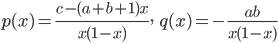 \displaystyle p(x) = \frac{c - (a+b+1)x}{x(1-x)}, \;\; q(x) = -\frac{ab}{x(1-x)}