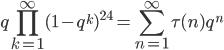 \displaystyle q\prod_{k=1}^{\infty} (1-q^k)^{24} = \sum_{n=1}^{\infty} \tau(n) q^n