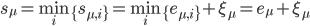 \displaystyle s_\mu = \min_i \{ s_{\mu,i} \} = \min_i \{ e_{\mu,i} \} + \xi_{\mu} = e_{\mu} + \xi_{\mu}
