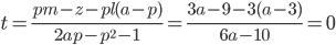 \displaystyle t = \frac{pm-z-pl(a-p)}{2ap-p^2-1} = \frac{3a-9-3(a-3)}{6a-10}=0