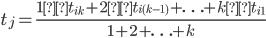 \displaystyle t_{j} =\frac{1×t_{ik}+2×t_{i(k-1)}+\ldots+k×t_{i1}}{1+2+\ldots+k}