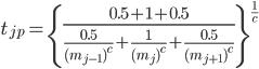 \displaystyle t_{jp} =\left\{\frac{0.5+1+0.5}{\frac{0.5}{(m_{j-1})^c}+\frac{1}{(m_{j})^c}+\frac{0.5}{(m_{j+1})^c}}\right\}^{\frac{1}{c}}