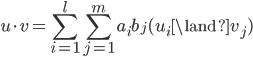 \displaystyle u \cdot v = \sum_{i=1}^{l} \sum_{j=1}^{m} a_i b_j (u_i \land v_j)