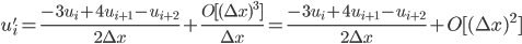 \displaystyle u'_{i} = \frac{-3u_{i} + 4u_{i+1} - u_{i+2}}{2\Delta x} + \frac{O[(\Delta x)^3]}{\Delta x} = \frac{-3u_{i} + 4u_{i+1} - u_{i+2}}{2\Delta x} + O[(\Delta x)^2]