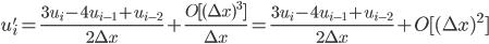 \displaystyle u'_{i} = \frac{3u_{i} - 4u_{i-1} + u_{i-2}}{2\Delta x} + \frac{O[(\Delta x)^3]}{\Delta x} = \frac{3u_{i} - 4u_{i-1} + u_{i-2}}{2\Delta x} + O[(\Delta x)^2]