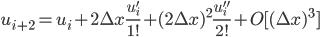 \displaystyle u_{i+2} = u_{i} + 2\Delta x \frac{u'_{i}}{1!} + (2\Delta x)^2 \frac{u''_{i}}{2!} + O[(\Delta x)^3]
