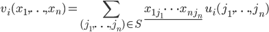 \displaystyle v_i(x_1, \ldots, x_n) = \sum_{(j_1, \ldots, j_n) \in S} \underline{x_{1 j_1} \cdots x_{n j_n}}\; u_i(j_1, \ldots, j_n)