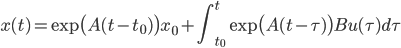 \displaystyle x(t) = \exp \bigl( A(t-t_0) \bigr) x_0 + \int_{t_0}^t \exp \bigl(A(t - \tau)\bigr) Bu(\tau)d\tau