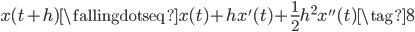 \displaystyle x(t+h) \fallingdotseq x(t) + h x'(t) + \frac{1}{2}h^2 x''(t) \tag{8}