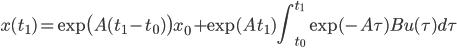\displaystyle x(t_1) = \exp \bigl( A(t_1-t_0) \bigr) x_0 + \exp(A t_1) \int_{t_0}^{t_1} \exp (- A\tau) Bu(\tau)d\tau