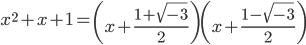 \displaystyle x^2 + x + 1 = \left(x + \frac{1+\sqrt{-3}}{2}\right)\left(x + \frac{1-\sqrt{-3}}{2}\right)